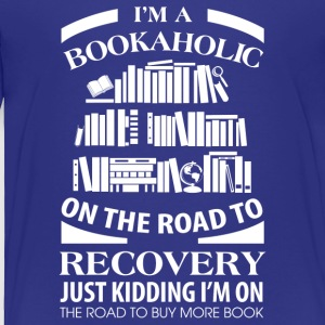 I'm A On Bookholic The Road To Discovery - Toddler Premium T-Shirt