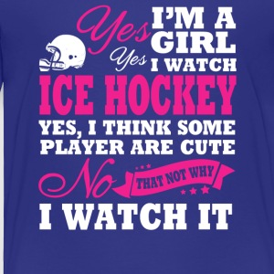 I'm A Girl, I Watch Ice Hockey - Toddler Premium T-Shirt