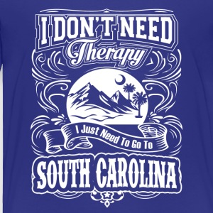 I Just Need To Go To South Carolina - Toddler Premium T-Shirt