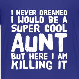 I never dreamed i would be a super cool aunt but h - Toddler Premium T-Shirt