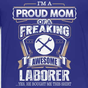 Proud Mom Of A Freaking Awesome Laborer - Toddler Premium T-Shirt
