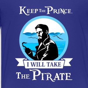 Keep The Prince I ll Take The Pirate T Shirt - Toddler Premium T-Shirt