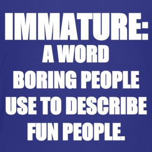 IMMATURE EXPLAINED - Toddler Premium T-Shirt