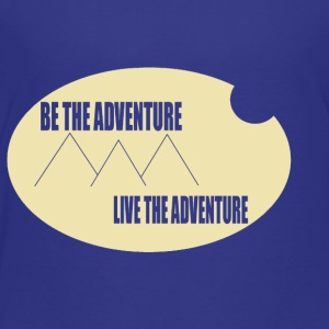 Be The Adventure - Toddler Premium T-Shirt