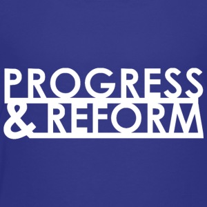 Progress and Reform - Toddler Premium T-Shirt