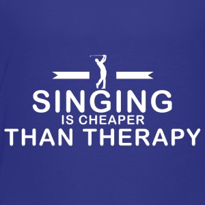 Singing is cheaper than therapy - Toddler Premium T-Shirt