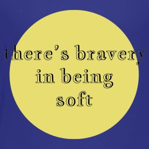 there's bravery in being soft - Toddler Premium T-Shirt