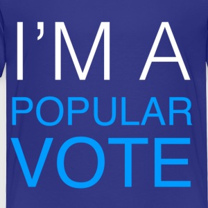 I'm A Popular Vote - Toddler Premium T-Shirt