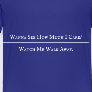 Wanna See How Much I Care? - Toddler Premium T-Shirt