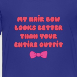 When your hair bow slay - Toddler Premium T-Shirt