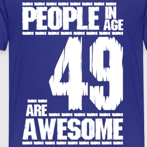 PEOPLE IN AGE 49 ARE AWESOME white - Toddler Premium T-Shirt