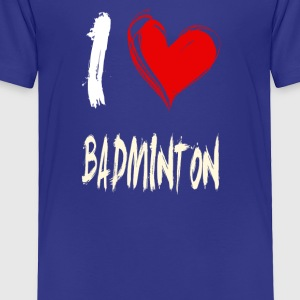 I love BADMINTON - Toddler Premium T-Shirt