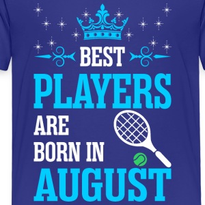 Best Players Are Born In August - Toddler Premium T-Shirt