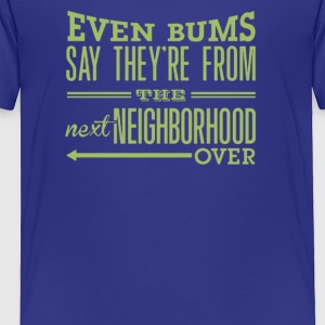 The next neighborhood over - Toddler Premium T-Shirt
