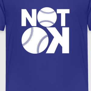 Not Ok Baseball - Toddler Premium T-Shirt