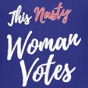 This Nasty Woman Votes to DUMP Trump - Toddler Premium T-Shirt