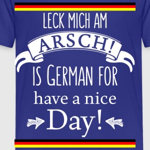 Funny German Translations Leck mich am Arsch! - Toddler Premium T-Shirt