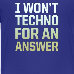 I won't techno for an answer - Toddler Premium T-Shirt