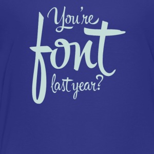 You're font last year - Toddler Premium T-Shirt
