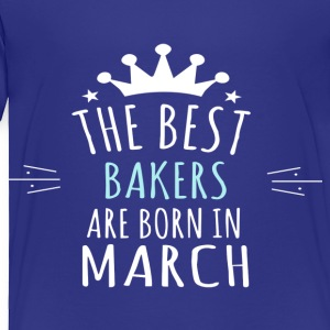 Best BAKERS are born in march - Toddler Premium T-Shirt