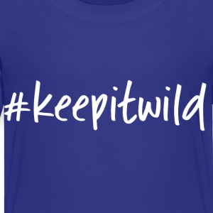 #keepitwild - Toddler Premium T-Shirt