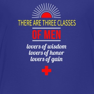 There are three classes of men lovers of wisdom - Toddler Premium T-Shirt