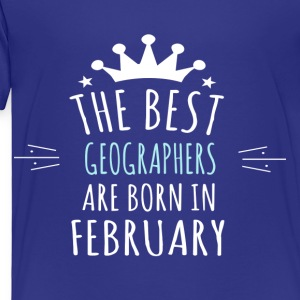 Best GEOGRAPHERS are born in february - Toddler Premium T-Shirt