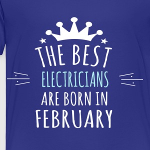 Best ELECTRICIANS are born in february - Toddler Premium T-Shirt