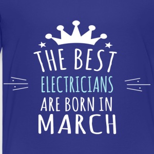 Best ELECTRICIANS are born in march - Toddler Premium T-Shirt