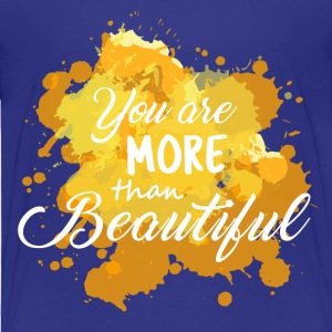 You are more than Beautiful - Toddler Premium T-Shirt