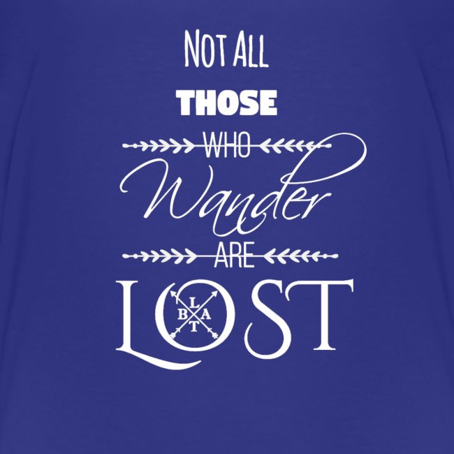 Not All Those Who Wander Are Lost ~ White