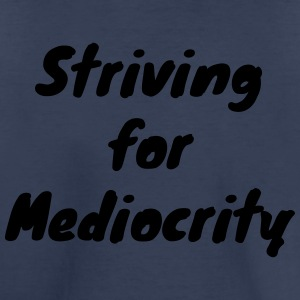 Striving for Mediocrity - Toddler Premium T-Shirt
