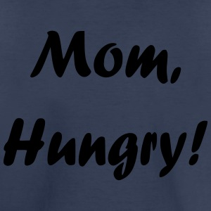 Mom, Hungry! - Toddler Premium T-Shirt