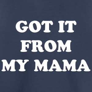 Got It From My Mama - Toddler Premium T-Shirt