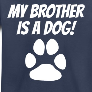 My Brother Is A Dog - Toddler Premium T-Shirt