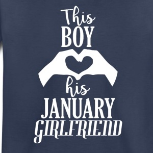 This Boy loves his January Girlfriend - Toddler Premium T-Shirt