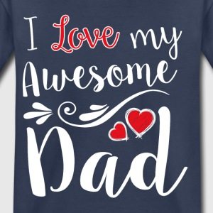 I Love My Awesome Dad T-Shirt - Toddler Premium T-Shirt