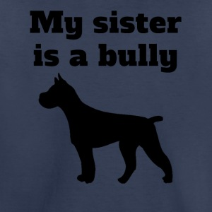 My Sister Is A Bully Pit Bull - Toddler Premium T-Shirt