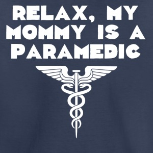 Relax My Mommy Is A Paramedic - Toddler Premium T-Shirt