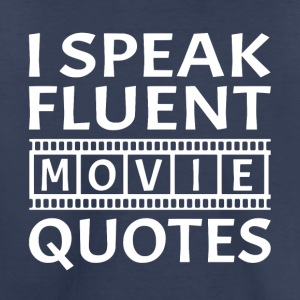 I Speak Fluent Movie Quotes - Toddler Premium T-Shirt