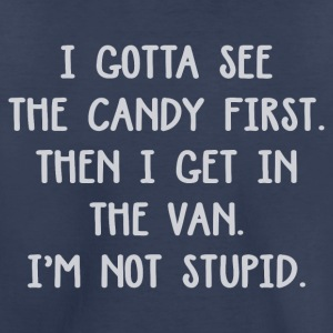 I Gotta See The Candy First Then I Get In The Van - Toddler Premium T-Shirt