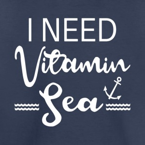 I Need Vitamin Sea - Toddler Premium T-Shirt