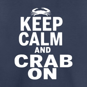 Keep Calm and CRAB ON - Toddler Premium T-Shirt