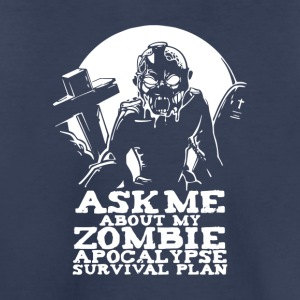 Ask Me About My Zombie apocalypse Survival Plan - Toddler Premium T-Shirt