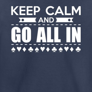 Keep Calm And Go All In Poker Shirt - Toddler Premium T-Shirt
