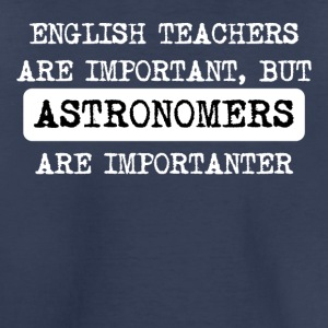 Astronomers Are Importanter - Toddler Premium T-Shirt