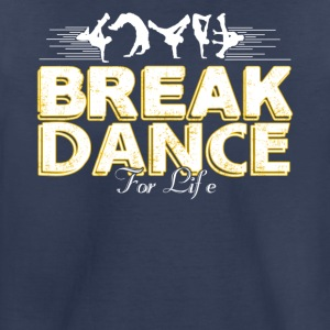 Break Dance For Life Shirt - Toddler Premium T-Shirt