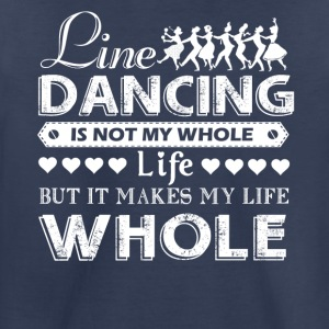 Line Dancing Makes My Life Whole Shirts - Toddler Premium T-Shirt