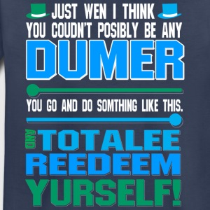 Just wen i think you coundn t posible be any dumbe - Toddler Premium T-Shirt