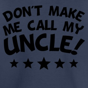 Don't Make Me Call My Uncle - Toddler Premium T-Shirt